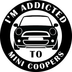 I'm addicted to Mini Coopers 5 inch decal. $8 delivered anywhere within the U.S.