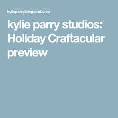 kylie parry studios: Holiday Craftacular preview