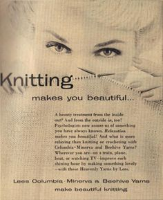 "Tell me something I don't already know. :-) ""Knitting (relaxation) makes you BEAUTIFUL"" - vintage yarn advertisement"
