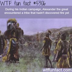 Alexander the great encountered people that didn't know about fire - WTF fun facts