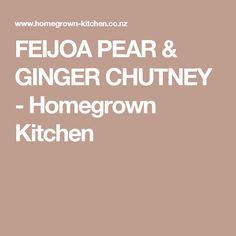 FEIJOA PEAR & GINGER CHUTNEY - Homegrown Kitchen Vegan Gluten Free, Vegan Vegetarian, Ginger Chutney, Fall Fruits, Chutney Recipes, Raisin, Preserves, Pear, Kitchen
