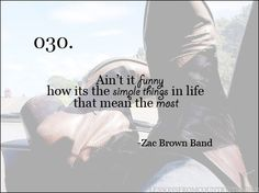 """Ain't it funny, how it's the simple things in life, that mean the most"" -Zac Brown Band. Lessons from Country music Country Song Lyrics, Country Songs, Music Lyrics, Country Life, Country Girls, This Is Your Life, Way Of Life, The Words, Lyrics To Live By"