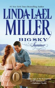 Big Sky Summer  by Linda Lael Miller  Series: Swoon-Worthy Cowboys #4  Publisher: Harlequin  Publication date: May 28, 2013  Genre: Adult Small-town Contemporary Romance