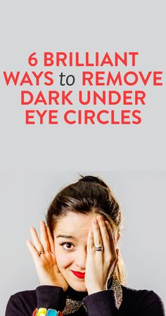 6 brilliant ways to remove dark under eye circles