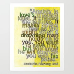 Hmmm...interesting. Yes it hurts when the person u should trust no matter what that never wants to hurt u is the one that does! Because if u didnt care it would not hurt so bad. Anaïs Nin on Love, I Art Print by debbie millman - $25.00