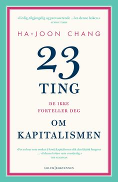 23 ting de ikke forteller deg om kapitalismen - Ha-Joon Chang Roman Linneberg Eliassen