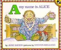 A, My Name Is Alice, written by Jane Bayer, illustrated by Steven Kellogg