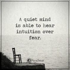 life quote | A quiet mind is able to hear intuition over fear