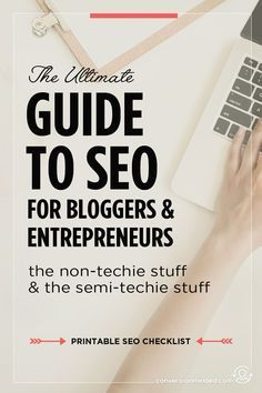 The Ultimate Guide to SEO For Bloggers + Entrepreneurs   If you're ready to get more blog traffic but are a bit stumped with how to start, this post will help! It includes easy non-techie and semi-techie ways to optimize your posts . It includes a free printable SEO checklist too!