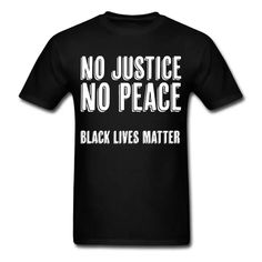 Synergy Designs   T-Shirts Hoodies and Gift Ideas   No Justice No Peace Black Lives Matter - Mens T-Shirt Black Art Pictures, Black Pride, Long Maxi Skirts, Great T Shirts, Heather Black, Social Justice, Diversity, Black History, Shirt Ideas