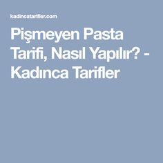 Pişmeyen Pasta Tarifi, Nasıl Yapılır? - Kadınca Tarifler
