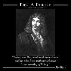 """Pipe A Porter people - Aphorisms - Molière http://eu.pipeaporter.com/aphorisms.html Pipe A Porter people - Aforismi - Molière http://it.pipeaporter.com/aforismi.html """" Il tabacco è la passione della gente a modo e chi vive senza tabacco non è degno di vivere."""" #pipeaporter #smokingpipes #madeinitaly #quote #aforismi #aphorisms #citazione #cit #pipe #smokingpipe #savinelli #pipesmokers #pipes #pipa #pipelovers #tobacco #tobaccopipe…"""