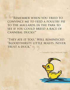 The Infernal Devices: Clockwork Angel Quote Will Herondale ...regarding ducks