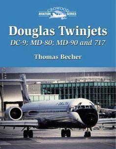 Douglas Twinjets: DC-9 MD-80 MD-90 and Boeing 717 (Crowood Aviation S.) 1st (first) Edition by Becher Thomas published by The Crowood Press Ltd. (2002)