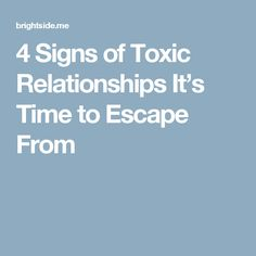 4 Signs of Toxic Relationships It's Time to Escape From