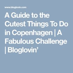 A Guide to the Cutest Things To Do in Copenhagen | A Fabulous Challenge | Bloglovin'