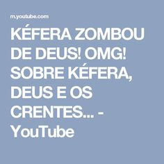 KÉFERA ZOMBOU DE DEUS! OMG! SOBRE KÉFERA, DEUS E OS CRENTES... - YouTube