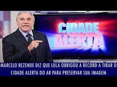 Marcelo Rezende diz que Lula obrigou a Record a tirar o Cidade Alerta do ar para preservar... - YouTube