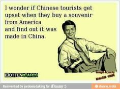 "I was going to pin this to ""Made me Giggle"", but it's more sad than funny.  Even at our National Parks most souvenirs are made in China!"
