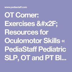 OT Corner: Exercises / Resources for Oculomotor Skills « PediaStaff Pediatric SLP, OT and PT Blog