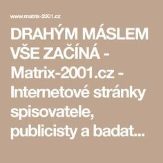 DRAHÝM MÁSLEM VŠE ZAČÍNÁ - Matrix-2001.cz - Internetové stránky spisovatele, publicisty a badatele Jaroslava Chvátala