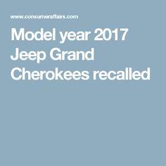 Model year 2017 Jeep Grand Cherokees recalled