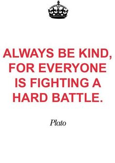 Everyone is fighting their own battle.