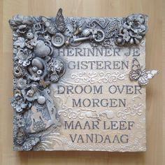Mixed Media Canvas, Herinner je gisteren, Droom van morgen, Maar leef vandaag!!!! made by Carla Wolf