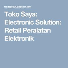 Toko Saya: Electronic Solution: Retail Peralatan Elektronik