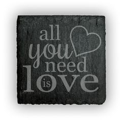 Square Slate Coasters (set of 4)  - All you need is love