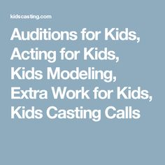 Auditions for Kids, Acting for Kids, Kids Modeling, Extra Work for Kids, Kids Casting Calls