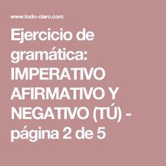 Ejercicio de gramática: IMPERATIVO AFIRMATIVO Y NEGATIVO (TÚ) - página 2 de 5