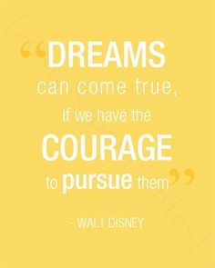 "Walt Disney Quote ""Dreams can come true, if we have the courage to pursue them"" - printable print"