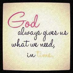 God always gives us what we need