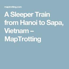 A Sleeper Train from Hanoi to Sapa, Vietnam – MapTrotting