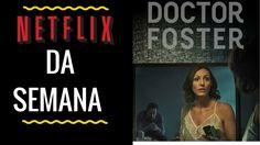NETFLIX DA SEMANA #2    DOCTOR FOSTER