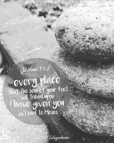 Every place that the sole of your foot will tread upon I have given you, as I said to Moses. Joshua 1:3
