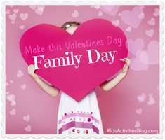 10 Ways to Make this Valentines Day family day!