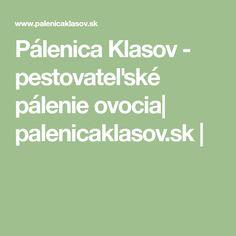 Pálenica Klasov - pestovateľské pálenie ovocia| palenicaklasov.sk |