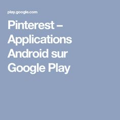 Pinterest – Applications Android sur Google Play