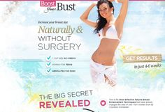 "Boost your bust is a beauty guide for every woman who wants to increase her breast size.  Beware - ""Boost you Bust"" is NO magic formula and it does NOT resemble a wonder cure for women with small breasts.  However, using a unique and specialized program that consists of perfectly geared diets, workouts and more, ""Boost your Bust"" resembles the most promising program to increase cup sizes without the harming effect of a beauty surgery!"