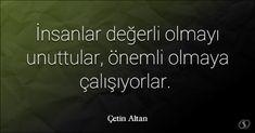 Çetin Altan Sözleri   İnsanlar değerli olmayı unuttular, önemli ...