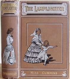 """The Lamplighter. Maria Susanna Cummins. London: S.W. Partridge & Co., [1904]. Nathaniel Hawthorne wrote of the novel in an 1855 letter to William D. Ticknor: """"What is the mystery of these innumerable editions of the Lamplighter, and other books neither better nor worse?"""" In this same letter Hawthorne made his infamous remark, """"America is now wholly given over to a d—d mob of scribbling women."""""""