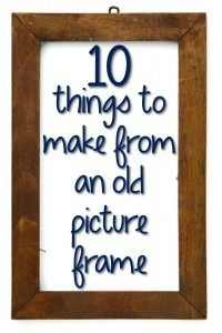 10 Things to Make from an Old Picture Frame (some great decorative and organizational ideas!)