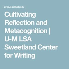 Cultivating Reflection and Metacognition | U-M LSA Sweetland Center for Writing