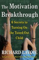 The Motivation Breakthrough  6 Secrets to Turning On the Tuned-Out Child