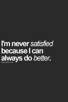 """I'm never satisfied because I can always do better."" #Fitness #Inspiration #Quote"