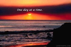 one day at a time life quotes quotes positive quotes quote sunset life quote positive quote inspiring