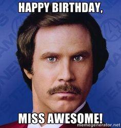 Happy Birthday, Miss Awesome! - Ron Burgundy | Meme Generator