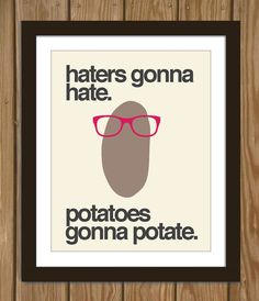 Items similar to Hipster Potato Quote Poster Print: Haters gonna hate, potatoes gonna potate. on Etsy Lol, Haha Funny, Hilarious, Funny Stuff, Funny Ads, Funny Things, Funny Shit, Random Things, Random Stuff